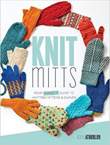 Knit Mitts (your handy guide to knitting mittens and gloves) by Kate Atherley