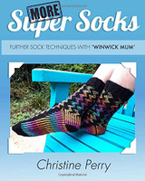 More Super Socks: Further Sock Techniques with Winwick Mum by Christine Perry