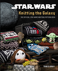 Knitting the Galaxy: The Official Star Wars Knitting Pattern Book by Tanis Gray