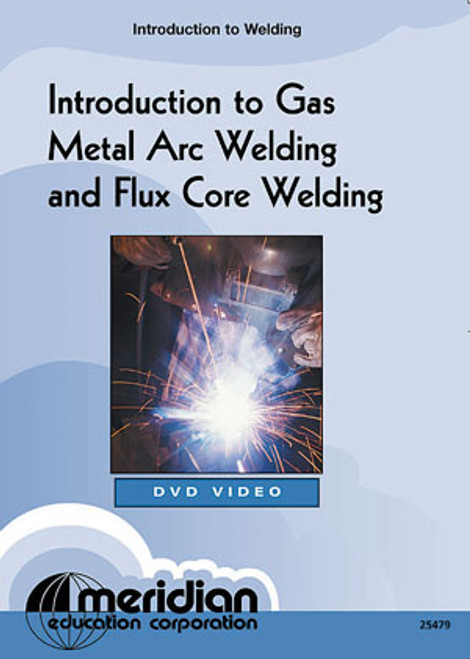 Meridian Introduction to Gas Metal Arc Welding & Flux Core Welding DVD