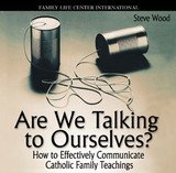 Are We Talking to Ourselves? How to Effectively Communicate Catholic Family Teachings (MP3)