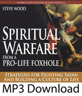 Spiritual Warfare From Pro-Life Foxhole: Strategies for Fighting Satan and Building a Culture of Life (MP3)*