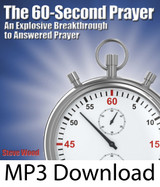 The 60 Second Prayer: An Explosive Breakthrough to Answered Prayer (MP3)*
