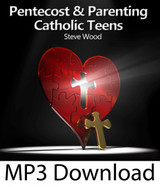 Pentecost and Parenting Catholic Teens (MP3)*