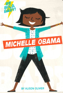 Be Bold, Baby! Michelle Obama (Board Book)