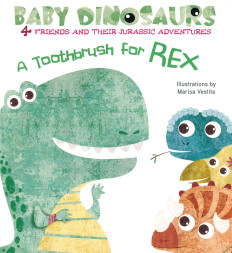 A Toothbrush for Rex: Baby Dinosaurs (Board Book)