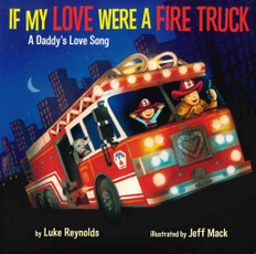 If My Love Were A Fire Truck: A Daddy's Love Song (Board Book)