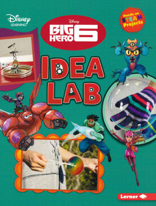 Big Hero 6 Idea Lab: Hands-On STEAM Projects (Paperback)