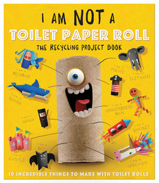 I Am Not a Toilet Paper Roll: The Recycling Project Book (Paperback)