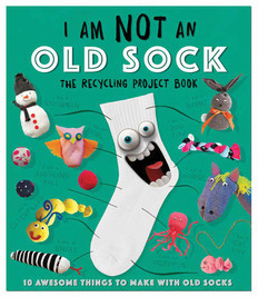 I Am Not An Old Sock: The Recycling Project Book (Paperback)