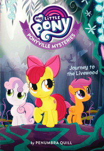 Journey to the Livewood: My Little Pony Ponyville Mysteries (Paperback)