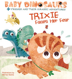 Trixie Faces Her Fear : Baby Dinosaurs (Board Book)
