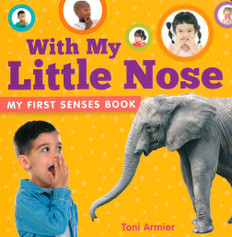 With My Little Nose: My First Senses (Board Book)