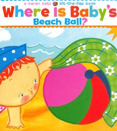 Where is Baby's Beach Ball?:  Karen Katz  Lift-a-Flap (Board Book)