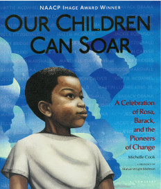 Our Children Can Soar: A Celebration of Rosa, Barack, and Pioneers of Change (Paperback)
