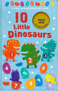 Ten Little Dinosaurs: A Sing Along Counting Book (Board Book)