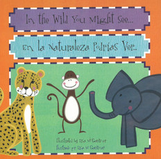 In the Wild You Might See / en la Naturaleza PodrÍas Ver: Bilingual (Board Book)