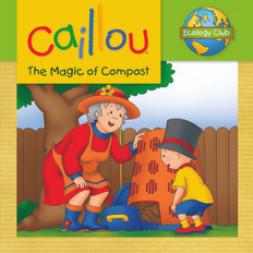 Caillou The Magic of Compost: Ecology Club (Paperback)