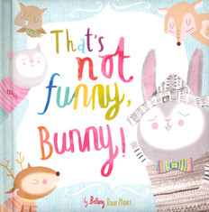 That's Not Funny, Bunny! (Padded Board Book)
