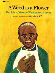 A Weed is a Flower: The Life of George Washington Carver (Paperback)