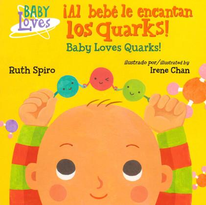 Baby Loves Quarks! Al bebe le encantan los quarks (Board Book)