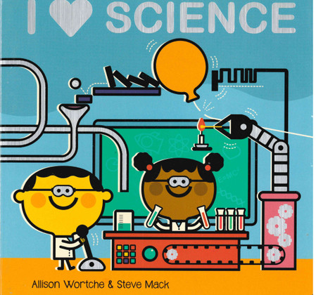 I Love Science: Explore with sliders, lift-the-flaps, a wheel, and more! (Board Book)