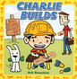 Charlie Builds (Board Book)