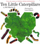 Ten Little Caterpillars (Board Book)
