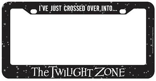 I've Just Crossed Over Into... The Twilight Zone License Plate Frame