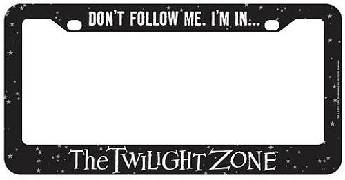 Don't Follow Me. I'm In... The Twilight Zone License Plate Frame