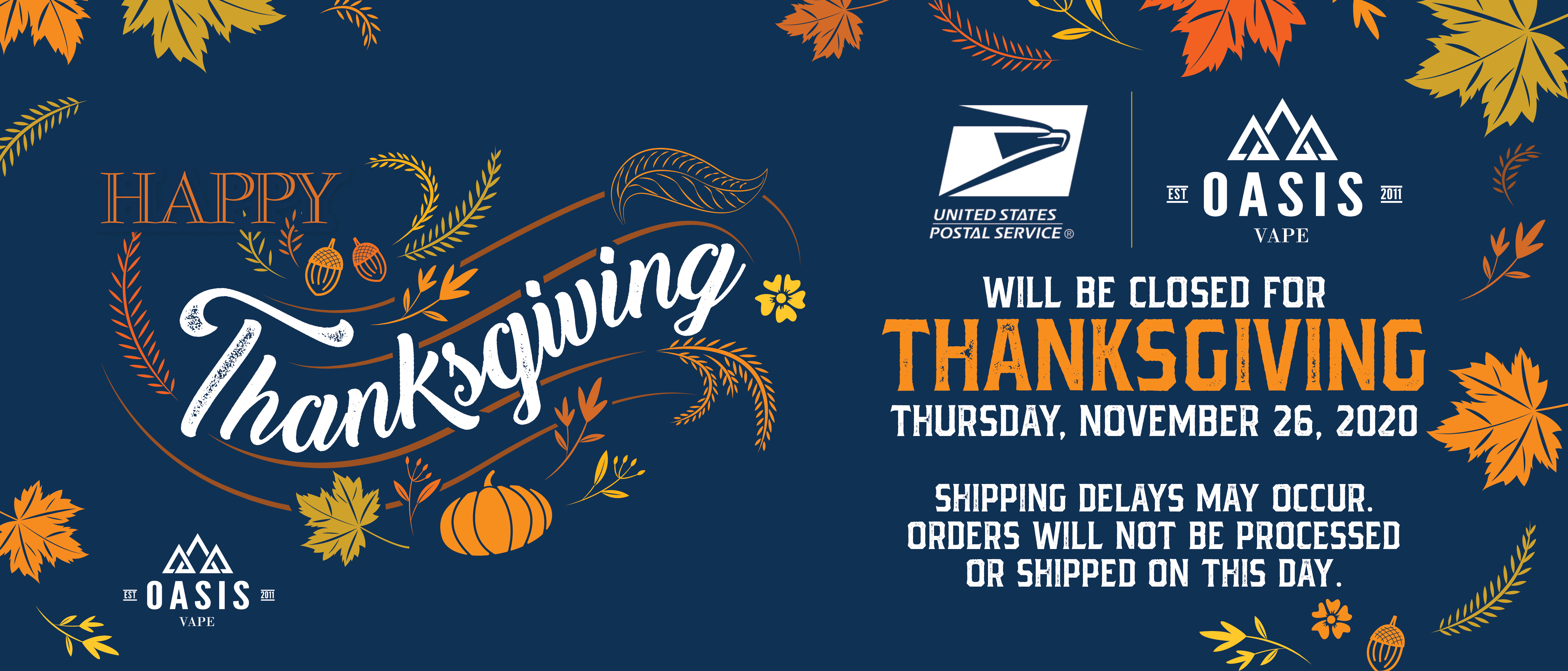 USPS and Oasis Vape will be closed for Thanksgiving. Orders will not be processed or shipped on this day. November 26, 2020.