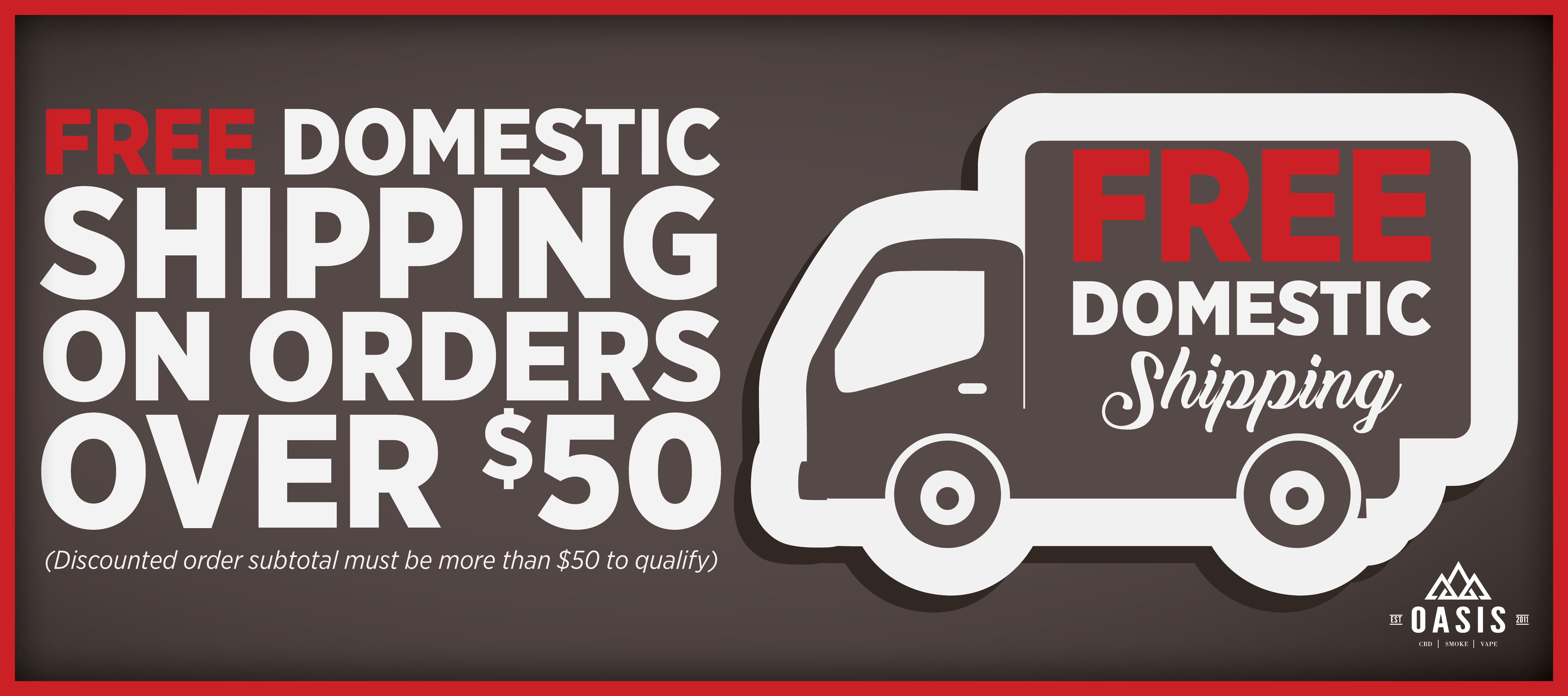 Free domestic shipping on orders over $50. Subtotal must be more than $50