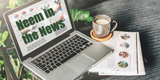 Neem in the News- Latest news on how Neem is impacting the world