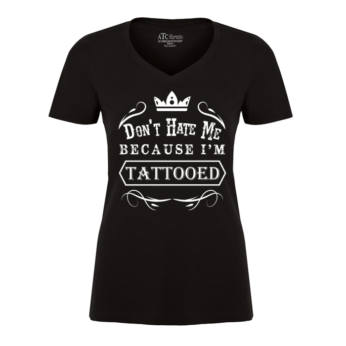 Women'S Dont Hate Me Because Im Tattooed - Tshirt