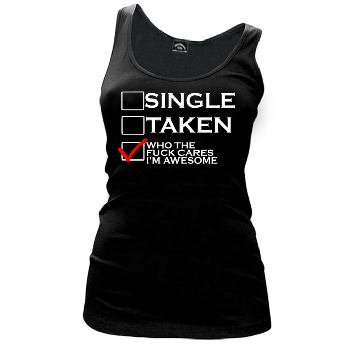 Women's Single Taken Who The Fuck Cares I'M Awesome - Tank Top