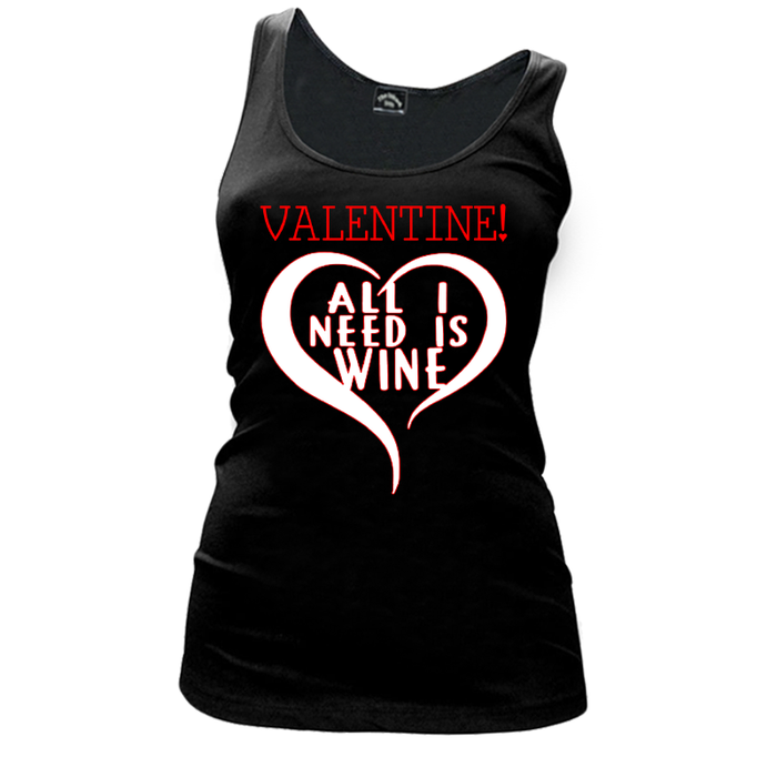 Women'S Valentine! All I Need Is Wine! - Tank Top