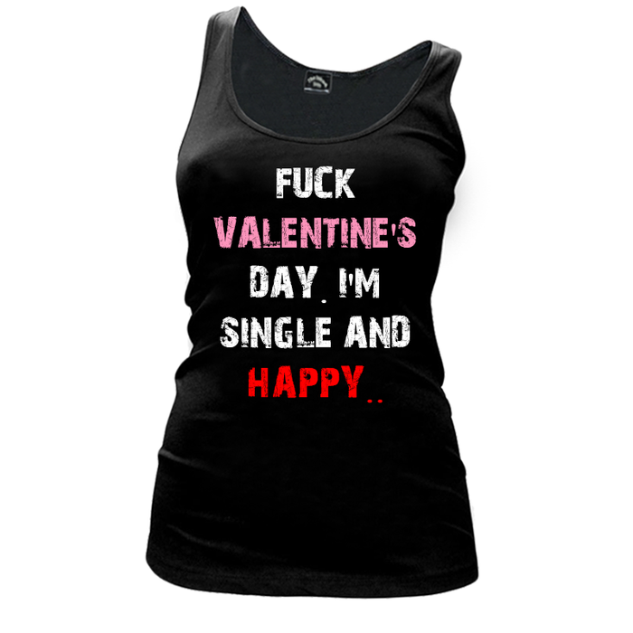 Women'S Fuck Valentine'S Day! I'M Single And Happy.. - Tank Top