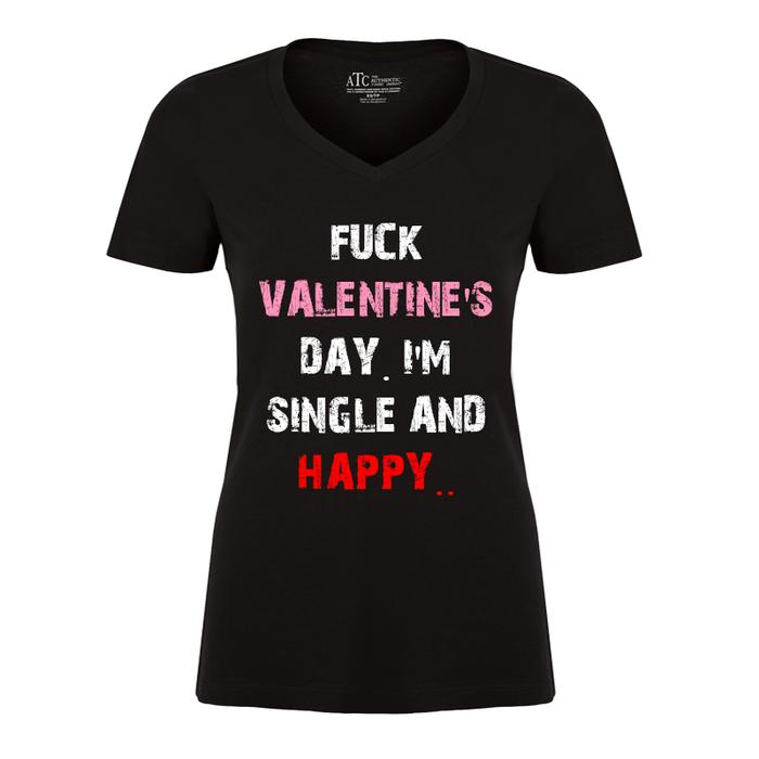 Women'S Fuck Valentine'S Day! I'M Single And Happy.. - Tshirt