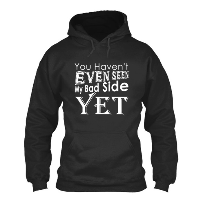 Men'S You Haven'T Even Seen My Bad Side Yet - Hoodie