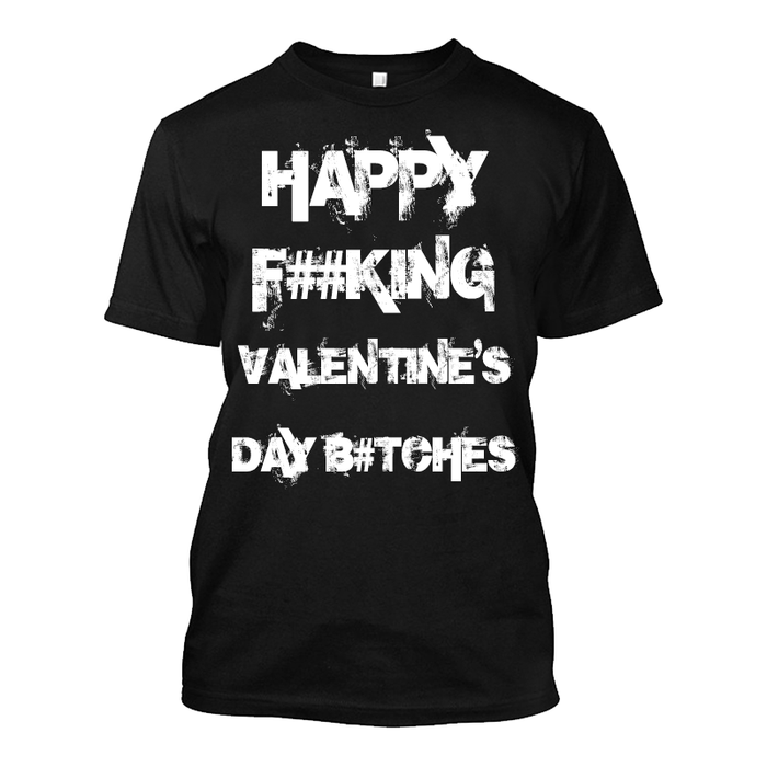Men'S Happy Fucking Valentine's Day Bitches (Censored) - Tshirt