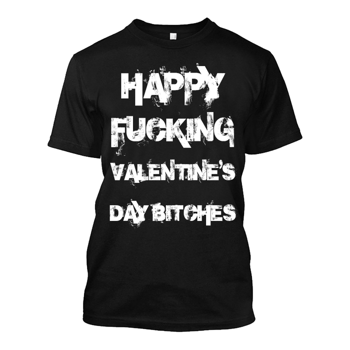 Men'S Happy Fucking Valentine's Day Bitches - Tshirt