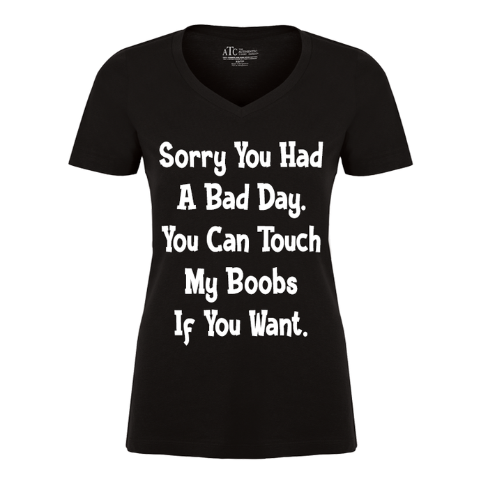Women's Sorry You Had A Bad Day. You Can Touch My Boobs If You Want - Tshirt