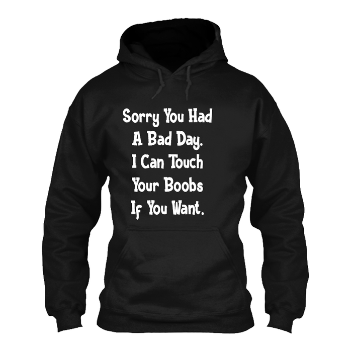 Men'S Sorry You Had A Bad Day. I Can Touch Your Boobs If You Want - Hoodie