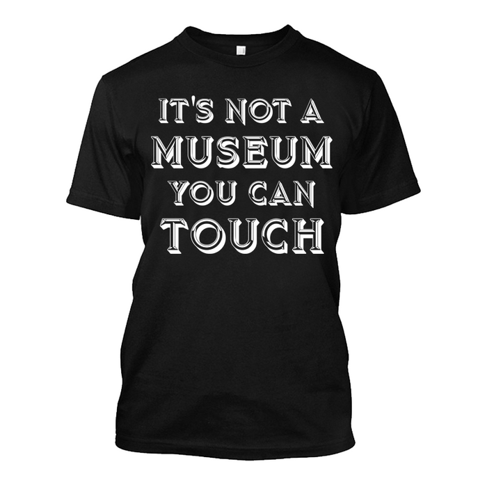 Men'S It's Not A Museum You Can Touch - Tshirt