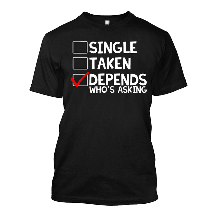 Men's Single Taken Depends Who'S Asking - Tshirt
