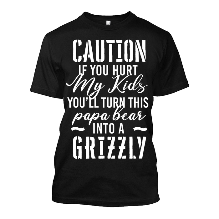 Men's Caution If You Hurt My Kids You'll Turn This Papa Bear Into A Grizzly - Tshirt
