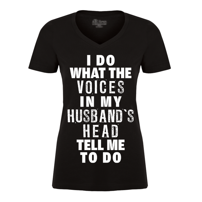 Women's I Do What The Voices In My Husband's Head Tell Me To Do - Tshirt