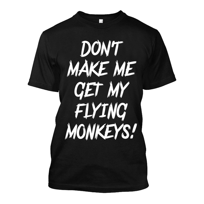 Men's Don't Make Me Get My Flying Monkeys (Halloween) - Tshirt