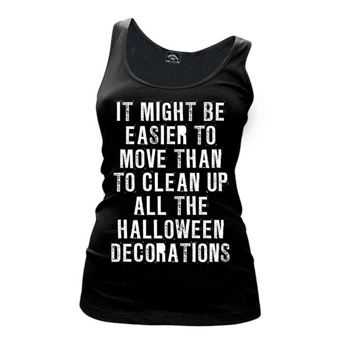 Women's It Might Be Easier To Move Than To Clean Up All The Halloween Decorations (Halloween) - Tank Top