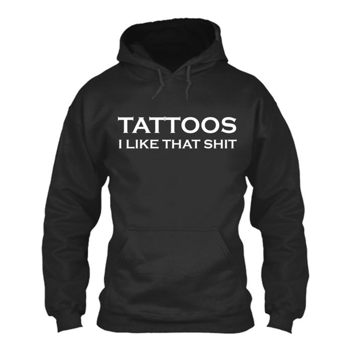 Women's Tattoos I Like That Shit - Hoodie